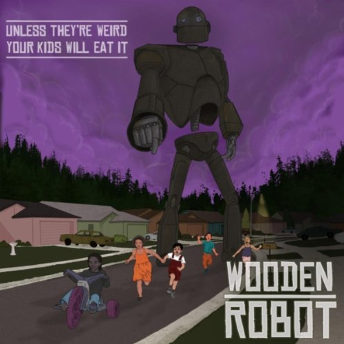 Wooden Robot – Unless They're Weird, Your Kids Will Eat It